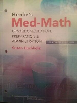 Henke's med-math: dosage calculation.seventh edition. 7th...