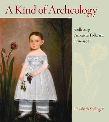 A Kind of Archeology: Collecting Folk Art in America 1876-1976  $65 retail