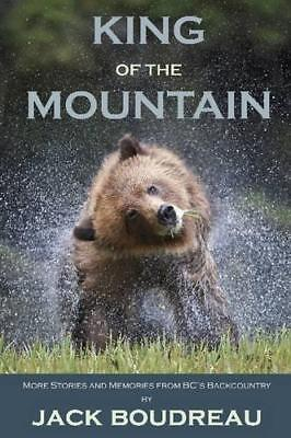 King of the Mountain: Stories and Memories from BC's Backcountry by Jack...