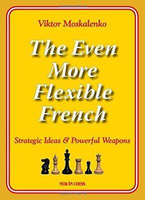 The Even More Flexible French: Strategic Ideas & Powerful Weapons by Viktor...