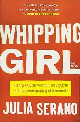 Whipping Girl: A Transsexual Woman on Sexism and the Scapegoating of...