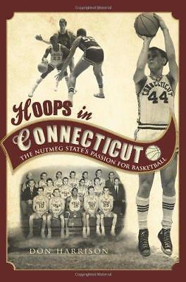 Hoops in Connecticut: The Nutmeg State's Passion for Basketball by Don...