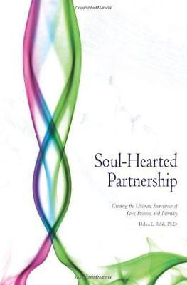 Soul-Hearted Partnership: Creating the Ultimate Experience of Love, Passion &...