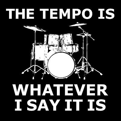 The Tempo is whatever I say it is T Shirt Funny drummer drums drum kit tee Rock!