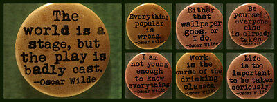Oscar Wilde BADGE QUOTE SLOGAN 25MM PIN  BUTTON Orwell Bukowski drunk poetry war