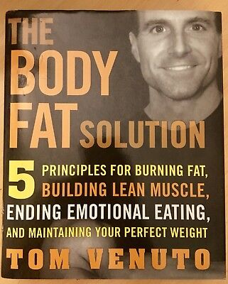 The Body Fat Solution : 5 Principles for Burning Fat, Building Lean Muscles,...