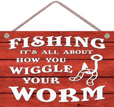 Fishing, It's All About How You Wiggle The Worm! ~  9X6 Wood Funny Novelty Sign