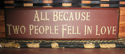 Primitive Country All Because Two People Fell In Love Shelf Sign