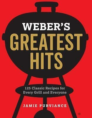 Weber's Greatest Hits : 125 Recipes for Every Grill by Jamie Purviance (2017, Pa