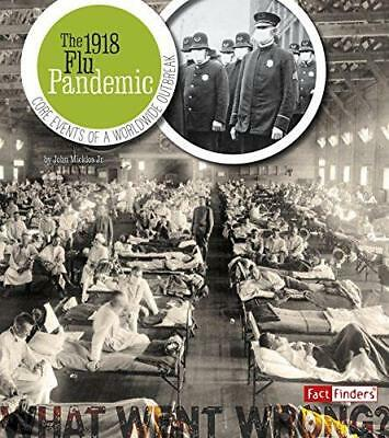 The 1918 Flu Pandemic: Core Events of a Worldwide Outbreak by Jr John Micklos...