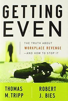 Getting Even: The Truth About Workplace Revenge, and How to Stop it by Thomas...