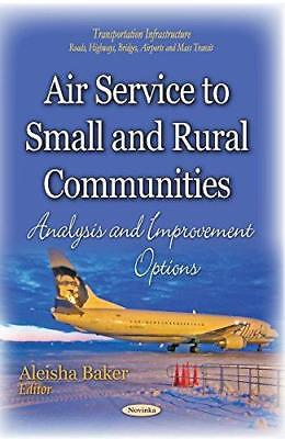 Air Service to Small and Rural Communities: Analysis and Improvement Options...