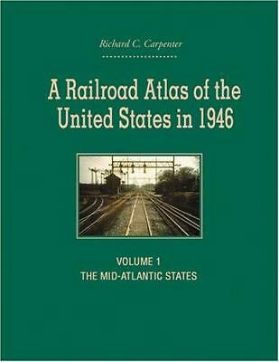 A Railroad Atlas of the United States in 1946: Volume 1: The Mid-Atlantic...