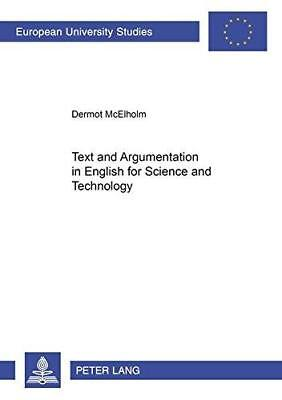 Text and Argumentation in English for Science and Technology by Dermot...