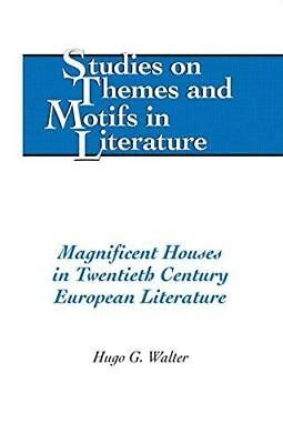 Magnificent Houses in Twentieth Century European Literature by Hugo G. Walter...