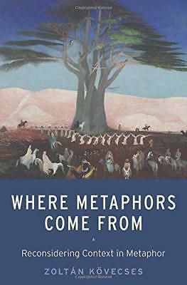 Where Metaphors Come From: Reconsidering Context in Metaphor by Zoltan...