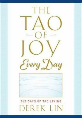 The Tao Of Joy Every Day: 365 Days Of Tao Living: By Derek Lin
