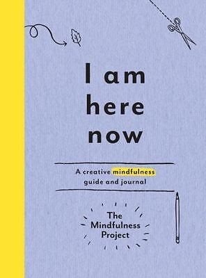 I Am Here Now : Field Notes for a Curious and Creative Mind: By The Mindfulne...