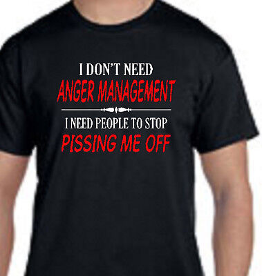 I Don't Need Anger Management I Need People To Stop Pissing Me Off Funny T Shirt