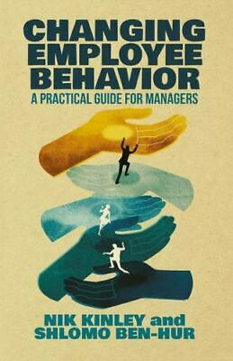 Changing Employee Behavior : A Practical Guide for Managers: By Kinley, N. Be...
