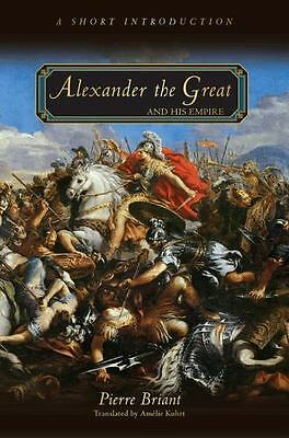 Alexander the Great and His Empire: A Short Introduction by Briant, Pierre