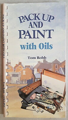 'Pack Up and Paint With Oils' by Tom Robb - AS NEW