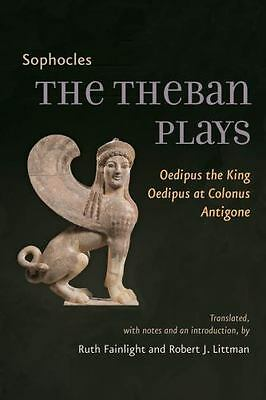 The Theban Plays: Oedipus the King, Oedipus at Colonus, Antigone: By Sophocles