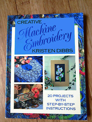 Creative Machine Embroidery By Kristen Dibbs 20 Projects Published In 1995