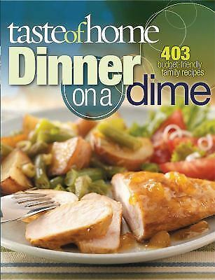 Dinner on a Dime : 403 Budget-Friendly Family Recipes by Taste of Home