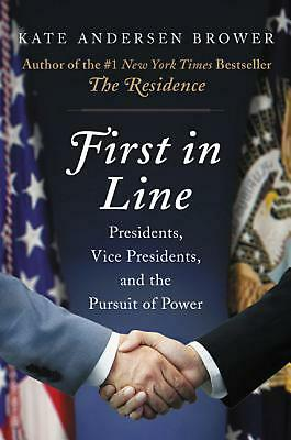 First in Line: Presidents, Vice Presidents, and the Pursuit of Power by Kate And