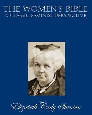 The Women's Bible: A Classic Feminist Perspective by Stanton, Elizabeth Cady
