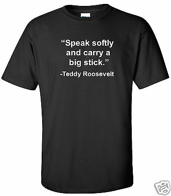 Theodore Teddy Roosevelt Speak Softly and carry Big Stick Quote T-Shirt Shirt