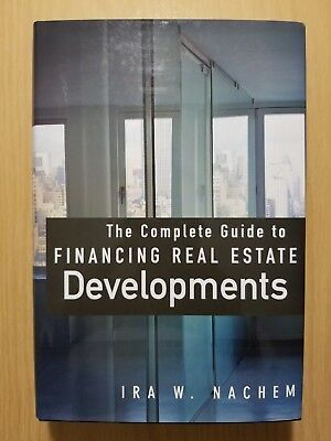 The Complete Guide to Financing Real Estate Developments by Ira W. Nachem..