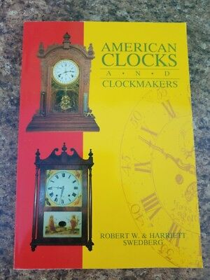 American Clocks and Clockmakers Robert W. & Harriett Swedberg (1989, Softcover)