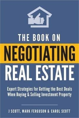 The Book on Negotiating Real Estate: Expert Strategies for Getting the Best Deal