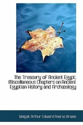 The Treasury Of Ancient Egypt; Miscellaneous Chapters On Ancient Egyptian His...