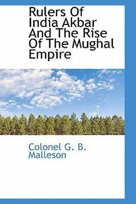 Rulers Of India Akbar And The Rise Of The Mughal Empire: By Colonel G. B. Mal...