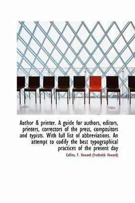 Author & Printer. a Guide for Authors, Editors, Printers, Correctors of the P...