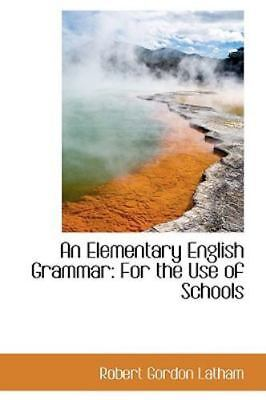 Elementary English Grammar: For the Use of Schools: By Robert Gordon Latham