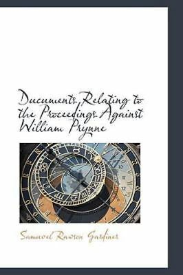 Ducuments Relating to the Proceedings Against William Prynne: By Samuvel Raws...