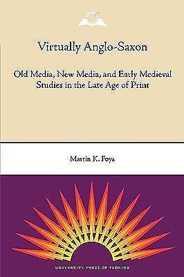 Virtually Anglo-Saxon: Old Media, New Media, and Early Medieval Studies in th...