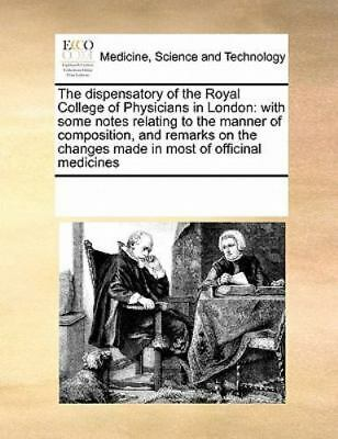 The Dispensatory Of The Royal College Of Physicians In London: With Some Note...