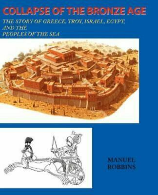 Collapse of the Bronze Age: The Story of Greece, Troy, Israel, Egypt, and the...