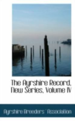The Ayrshire Record, New Series, Volume Iv: By Ayrshire Breeders ' Association
