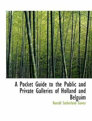A Pocket Guide To The Public And Private Galleries Of Holland And Belguim (la...
