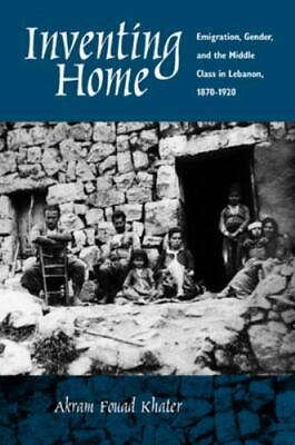 Inventing Home: Emigration, Gender, and the Middle Class in Lebanon, 1870-192...