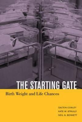 The Starting Gate: Birth Weight and Life Chances: By Conley, Dalton, Strully,...
