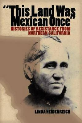 This Land Was Mexican Once: Histories of Resistance from Northern California:...