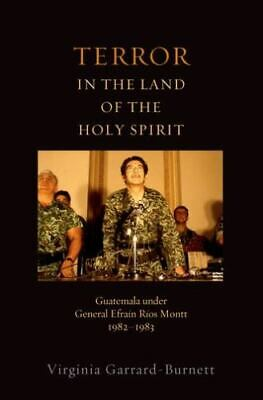 Terror in the Land of the Holy Spirit: Guatemala under General Efrain Rios Mo...