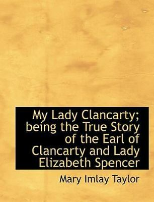 My Lady Clancarty; Being the True Story of the Earl of Clancarty and Lady Eli...